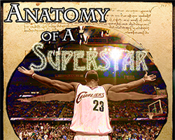 Anatomy of a Superstar LeBron